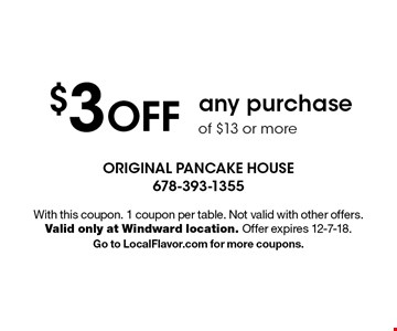 $3 OFF any purchase of $13 or more. With this coupon. 1 coupon per table. Not valid with other offers. Valid only at Windward location. Offer expires 12-7-18. Go to LocalFlavor.com for more coupons.