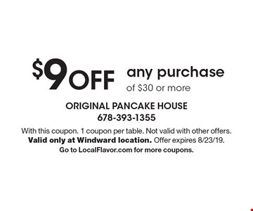 $9 off any purchase of $30 or more. With this coupon. 1 coupon per table. Not valid with other offers. Valid only at Windward location. Offer expires 8/23/19. Go to LocalFlavor.com for more coupons.