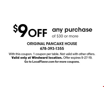 $9 off any purchase of $30 or more. With this coupon. 1 coupon per table. Not valid with other offers. Valid only at Windward location. Offer expires 9-27-19. Go to LocalFlavor.com for more coupons.