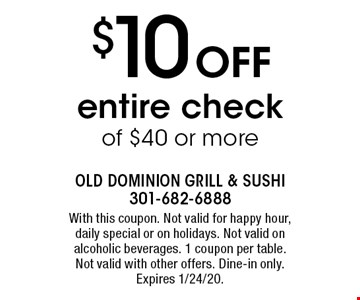 $10 Off entire check of $40 or more. With this coupon. Not valid for happy hour, daily special or on holidays. Not valid on alcoholic beverages. 1 coupon per table. Not valid with other offers. Dine-in only. Expires 1/24/20.