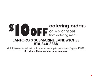 $10 OFF catering orders of $75 or more from catering menu. With this coupon. Not valid with other offers or prior purchases. Expires 4/5/19. Go to LocalFlavor.com for more coupons.