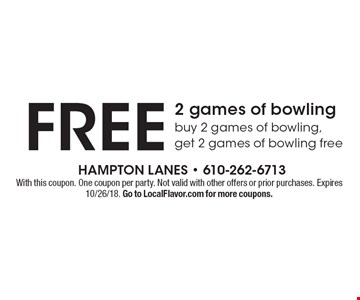 Free 2 games of bowling. Buy 2 games of bowling, get 2 games of bowling free. With this coupon. One coupon per party. Not valid with other offers or prior purchases. Expires 10/26/18. Go to LocalFlavor.com for more coupons.