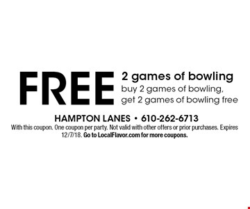 Free 2 games of bowling. Buy 2 games of bowling, get 2 games of bowling free. With this coupon. One coupon per party. Not valid with other offers or prior purchases. Expires 12/7/18. Go to LocalFlavor.com for more coupons.