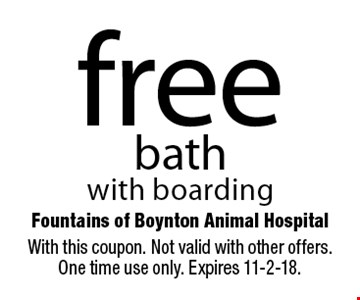 free bath with boarding. With this coupon. Not valid with other offers. One time use only. Expires 11-2-18.