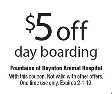 $5 off day boarding. With this coupon. Not valid with other offers. One time use only. Expires 2-1-19.