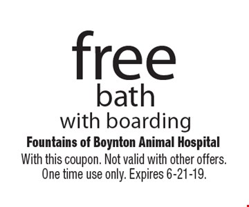 Free bath with boarding. With this coupon. Not valid with other offers. One time use only. Expires 6-21-19.