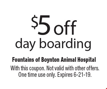 $5 off day boarding. With this coupon. Not valid with other offers. One time use only. Expires 6-21-19.