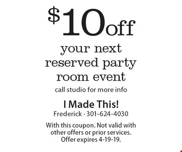 $10 off your next reserved party room event call studio for more info. With this coupon. Not valid with other offers or prior services.  Offer expires 4-19-19.