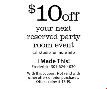 $10 off your next reserved party room event call studio for more info. With this coupon. Not valid with other offers or prior purchases. Offer expires 5-17-19.