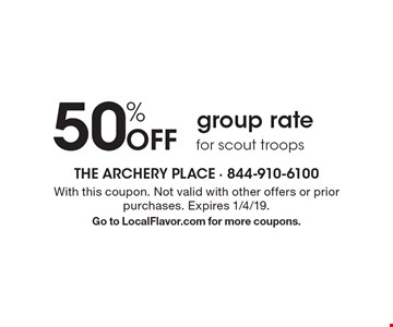 50% off group rate for scout troops. With this coupon. Not valid with other offers or prior purchases. Expires 1/4/19. Go to LocalFlavor.com for more coupons.