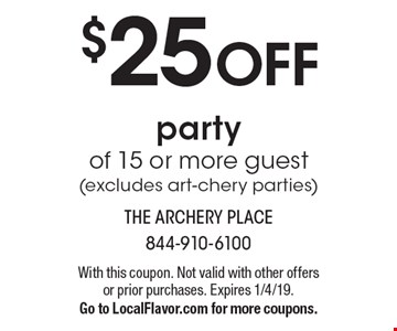 $25 off party of 15 or more guest (excludes art-chery parties). With this coupon. Not valid with other offers or prior purchases. Expires 1/4/19. Go to LocalFlavor.com for more coupons.