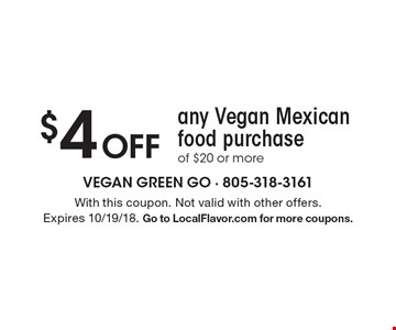 $4 Off any Vegan Mexican food purchase of $20 or more. With this coupon. Not valid with other offers. Expires 10/19/18. Go to LocalFlavor.com for more coupons.
