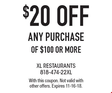 $20 OFF ANY PURCHASE OF $100 OR MORE. With this coupon. Not valid with other offers. Expires 11-16-18.