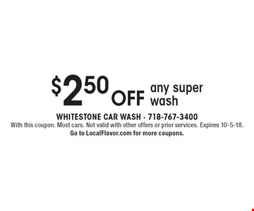 $2.50 off any super wash. With this coupon. Most cars. Not valid with other offers or prior services. Expires 10-5-18. Go to LocalFlavor.com for more coupons.