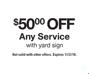 $50 off Any Service with yard sign. Not valid with other offers. Expires 11/2/18.