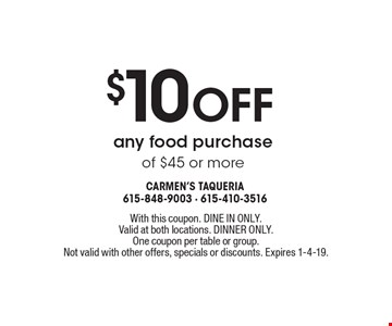 $10 off any food purchaseof $45 or more . With this coupon. DINE IN ONLY. Valid at both locations. DINNER ONLY. One coupon per table or group. Not valid with other offers, specials or discounts. Expires 1-4-19.