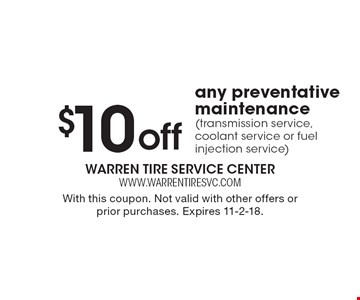 $10off any preventative maintenance(transmission service, coolant service or fuel injection service). With this coupon. Not valid with other offers or prior purchases. Expires 11-2-18.