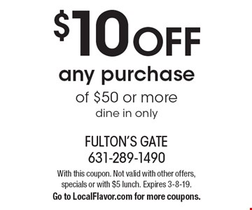 $10 off any purchase of $50 or more. Dine in only. With this coupon. Not valid with other offers, specials or with $5 lunch. Expires 3-8-19. Go to LocalFlavor.com for more coupons.