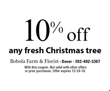 10% off any fresh Christmas tree. With this coupon. Not valid with other offers or prior purchases. Offer expires 12-24-18.