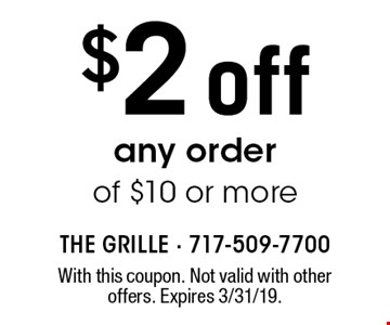 $2 off any order of $10 or more. With this coupon. Not valid with other offers. Expires 3/31/19.