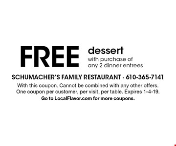 Free dessert with purchase of any 2 dinner entrees. With this coupon. Cannot be combined with any other offers. One coupon per customer, per visit, per table. Expires 1-4-19. Go to LocalFlavor.com for more coupons.