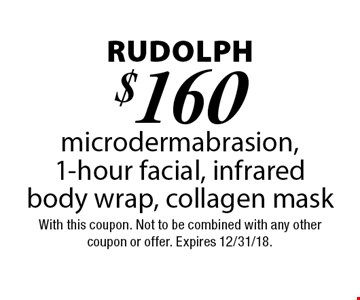 Rudolph - $160 microdermabrasion, 1-hour facial, infrared body wrap, collagen mask. With this coupon. Not to be combined with any other coupon or offer. Expires 12/31/18.