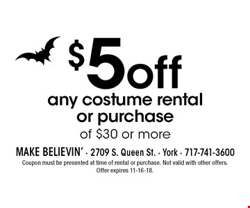 $5 off any costume rental or purchase of $30 or more. Coupon must be presented at time of rental or purchase. Not valid with other offers. Offer expires 11-16-18.