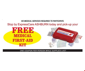 Free medical first-aid kit. Stop by ExpressCare Ashburn today and pick-up your free medical first-aid kit. No medical services required to participate. One coupon per person while supplies last.