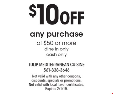 $10 OFF any purchase of $50 or more. Dine in only cash only. Not valid with any other coupons, discounts, specials or promotions. Not valid with local flavor certificates. Expires 2/1/19.