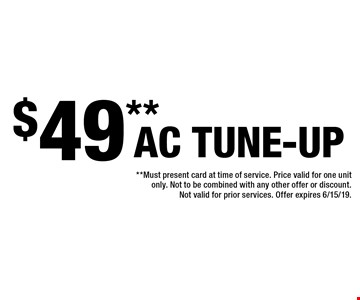 $49** AC Tune-Up. **Must present card at time of service. Price valid for one unit only. Not to be combined with any other offer or discount. Not valid for prior services. Offer expires 6/15/19.