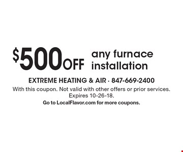 $500 off any furnace installation. With this coupon. Not valid with other offers or prior services. Expires 10-26-18. Go to LocalFlavor.com for more coupons.