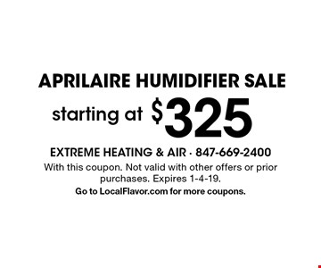 APRILAIRE humidifier sale starting at $325. With this coupon. Not valid with other offers or prior purchases. Expires 1-4-19. Go to LocalFlavor.com for more coupons.