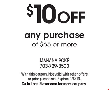 $10 OFF any purchase of $65 or more. With this coupon. Not valid with other offers or prior purchases. Expires 2/8/19. Go to LocalFlavor.com for more coupons.