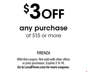 $3 OFF any purchase of $15 or more. With this coupon. Not valid with other offers or prior purchases. Expires 2-8-19.Go to LocalFlavor.com for more coupons.