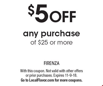 $5 OFF any purchase of $25 or more. With this coupon. Not valid with other offers or prior purchases. Expires 11-9-18.Go to LocalFlavor.com for more coupons.