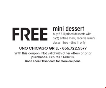 FREE mini dessert. Buy 2 full priced desserts with a (2) entree meal, receive a mini dessert free - dine in only. With this coupon. Not valid with other offers or prior purchases. Expires 11/30/18. Go to LocalFlavor.com for more coupons.