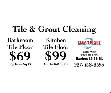 Tile & Grout Cleaning $99 Kitchen Tile Floor Up To 150 Sq Ft. $69 Bathroom Tile Floor Up To 75 Sq Ft. Valid with coupon only. Expires 12-31-18.