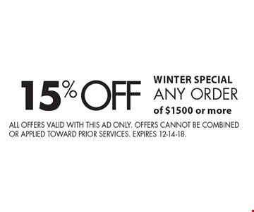 WINTER SPECIAL 15% off any order of $1500 or more. All offers valid with this ad only. Offers cannot be combined or applied toward prior services. expires 12-14-18.