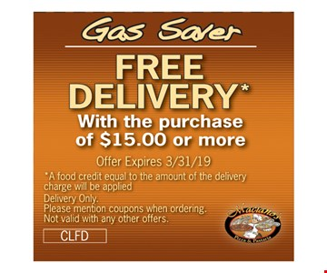 Free Delivery with the purchase of $15 or MoreOffer Expires3/31/19.a food equal to the amount of the delivery charge will be appliedDelivery onlyPlease mention coupons when ordering. Not valid with any other offers .