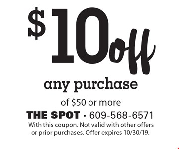 $10off any purchaseof $50 or more.With this coupon. Not valid with other offers or prior purchases. Offer expires 10/30/19.