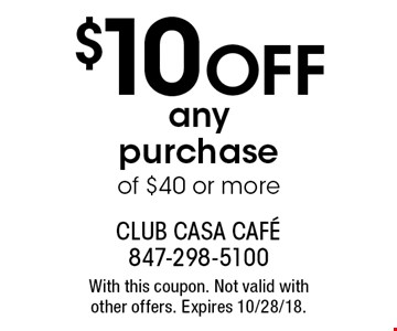 $10 Off any purchase of $40 or more. With this coupon. Not valid with other offers. Expires 10/28/18.