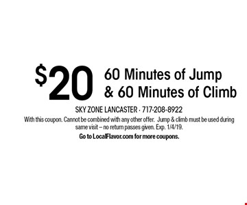 $20 60 Minutes of Jump & 60 Minutes of Climb. With this coupon. Cannot be combined with any other offer.Jump & climb must be used during same visit - no return passes given. Exp. 1/4/19. Go to LocalFlavor.com for more coupons.