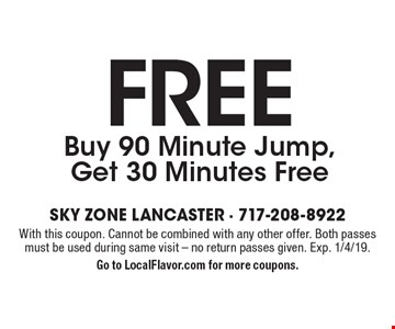 Free Buy 90 Minute Jump, Get 30 Minutes Free. With this coupon. Cannot be combined with any other offer. Both passes must be used during same visit. No return passes given. Exp. 1/4/19. Go to LocalFlavor.com for more coupons.