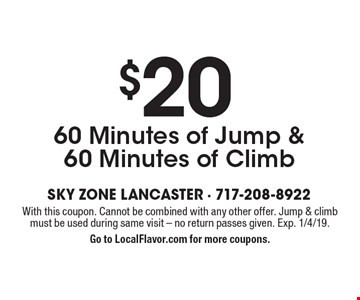 $20 60 Minutes of Jump & 60 Minutes of Climb. With this coupon. Cannot be combined with any other offer. Jump & climb must be used during same visit. No return passes given. Exp. 1/4/19. Go to LocalFlavor.com for more coupons.