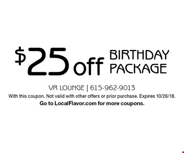 $25 off Birthday package. With this coupon. Not valid with other offers or prior purchase. Expires 10/26/18. Go to LocalFlavor.com for more coupons.