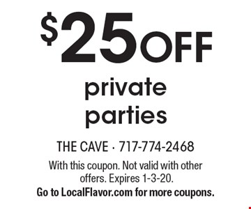 $25 OFF private parties. With this coupon. Not valid with other offers. Expires 1-3-20. Go to LocalFlavor.com for more coupons.
