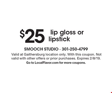$25lip gloss or lipstick. Valid at Gaithersburg location only. With this coupon. Not valid with other offers or prior purchases. Expires 2/8/19. Go to LocalFlavor.com for more coupons.