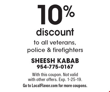 10% discount to all veterans, police & firefighters. With this coupon. Not valid with other offers. Exp. 1-25-19. Go to LocalFlavor.com for more coupons.