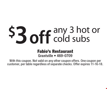 $3 off any 3 hot or cold subs. With this coupon. Not valid on any other coupon offers. One coupon per customer, per table regardless of separate checks. Offer expires 11-16-18.