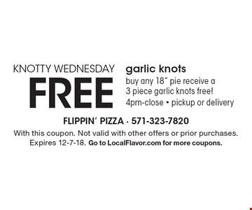 KNOTTY WEDNESDAY. FREE garlic knots. Buy any 18